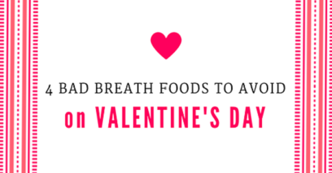 4 Bad Breath Foods to Avoid on Valentines Day